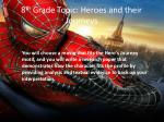 8 th grade topic heroes and their journeys