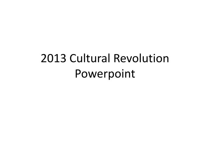 2013 cultural revolution powerpoint n.