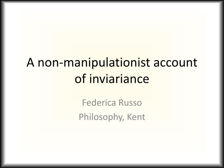 a non manipulationist account of inviariance n.