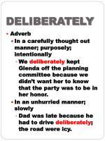 deliberately