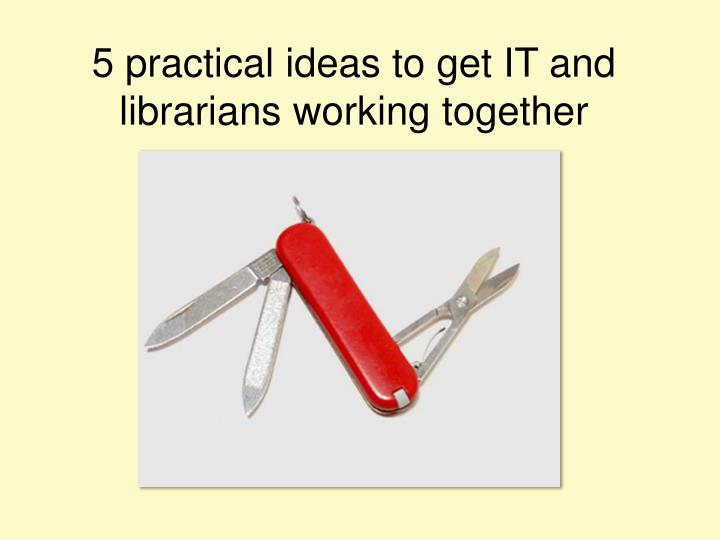 5 practical ideas to get it and librarians working together n.