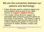 we are the connection between our patrons and technology