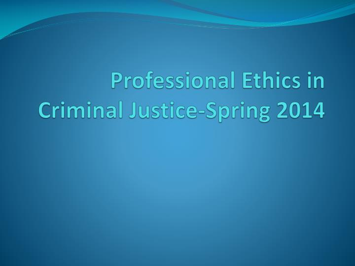professional ethics in criminal justice spring 2014 n.