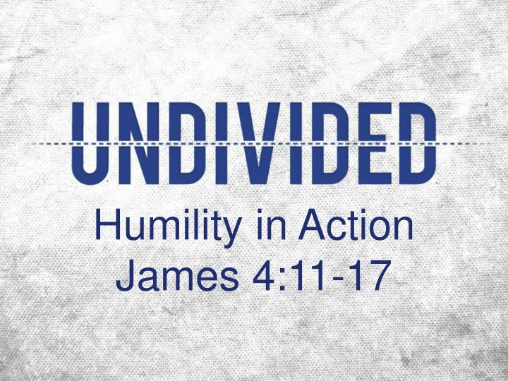 humility in action james 4 11 17 n.