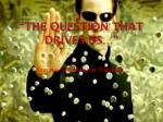 the question that drives us