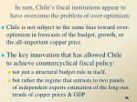 in sum chile s fiscal institutions appear to have overcome the problem of over optimism
