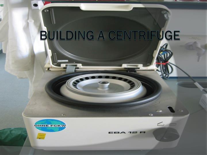 Building a Centrifuge