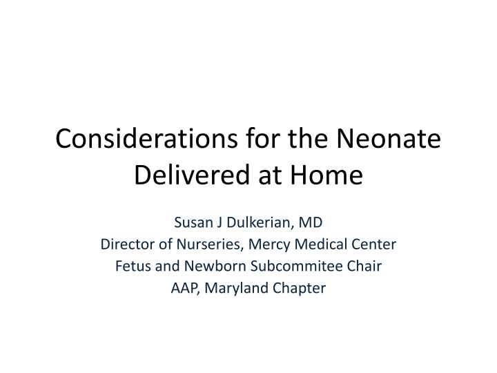 considerations for the neonate delivered at home n.