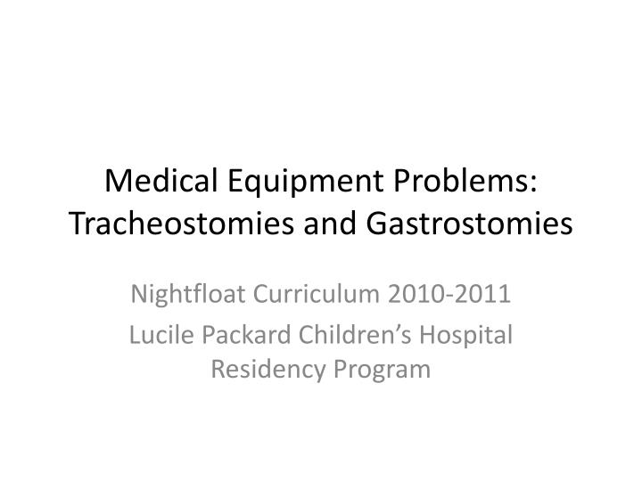 medical equipment problems tracheostomies and gastrostomies n.