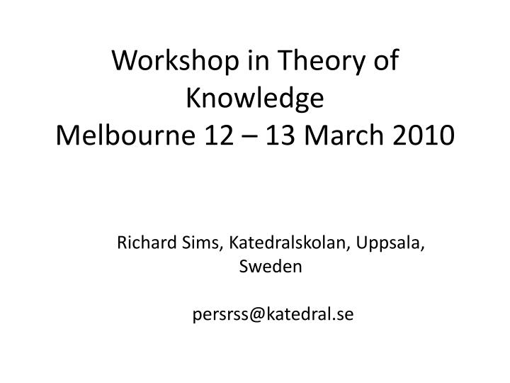workshop in theory of knowledge melbourne 12 13 march 2010 n.