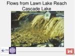 flows from lawn lake reach cascade lake