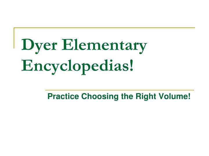 dyer elementary encyclopedias n.
