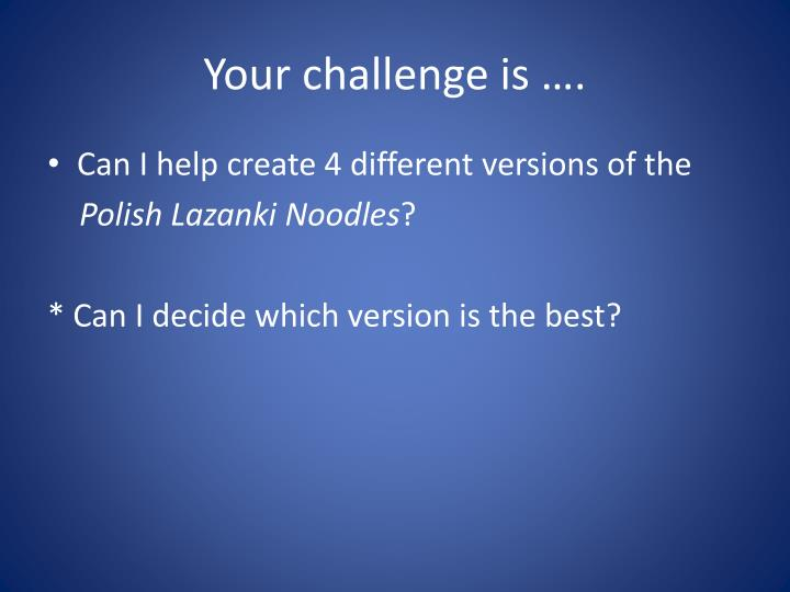 Your challenge is