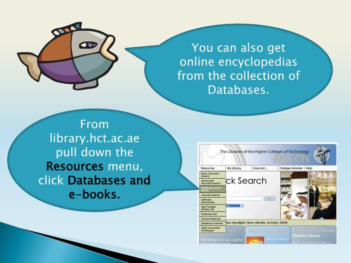 You can also get online encyclopedias from the collection of Databases.