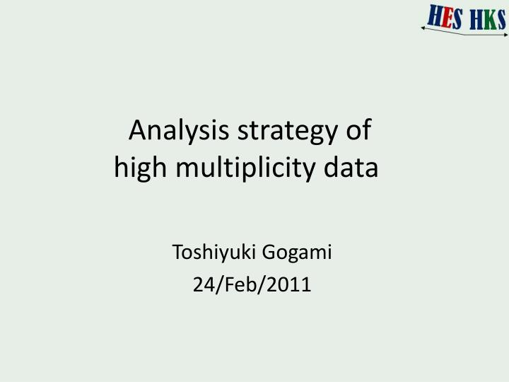 analysis strategy of high multiplicity data n.
