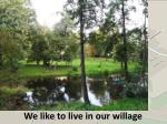 we like to live in our willage