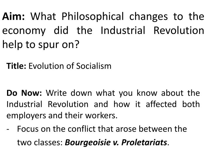 aim what philosophical changes to the economy did the industrial revolution help to spur on n.