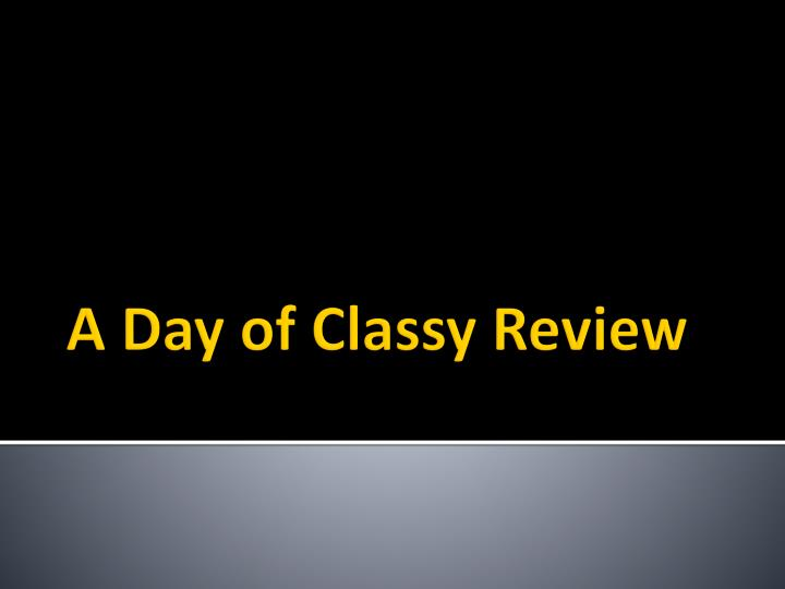 A day of classy review