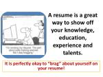 a resume is a great way to show off your knowledge education experience and talents