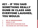 21 if you said something really dumb in class and everyone laughed you would