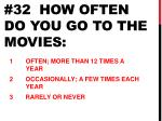 32 how often do you go to the movies