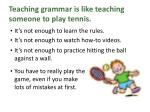 teaching grammar is like teaching someone to play tennis