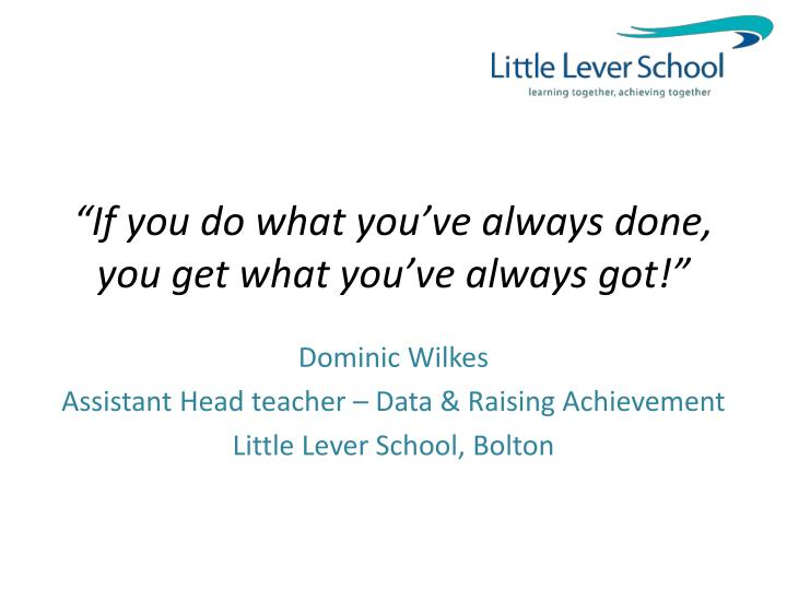 if you do what you ve always done you get what you ve always got n.