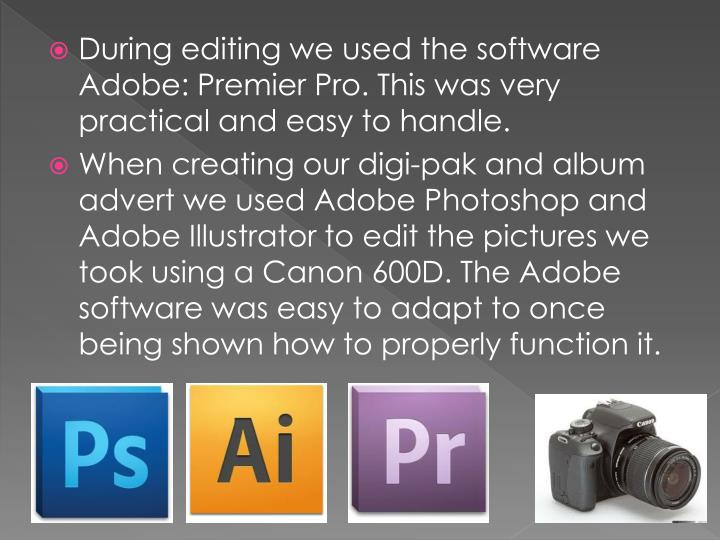 During editing we used the software Adobe: Premier Pro. This was very practical and easy to handle.