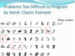 problems too difficult to program by hand classic example