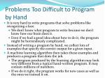 problems too difficult to program by hand1