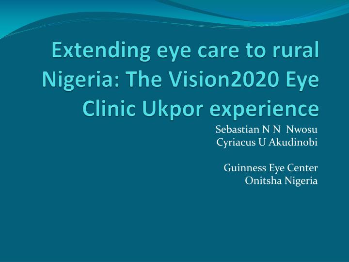 extending eye care to rural nigeria the vision2020 eye clinic ukpor experience n.