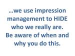 we use impression management to hide who we really are be aware of when and why you do this
