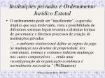 institui es privadas e ordenamento jur dico estatal1