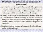 os arranjos institucionais ou estruturas de governance