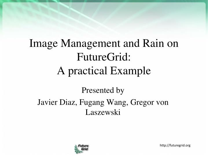 image management and rain on futuregrid a practical example n.