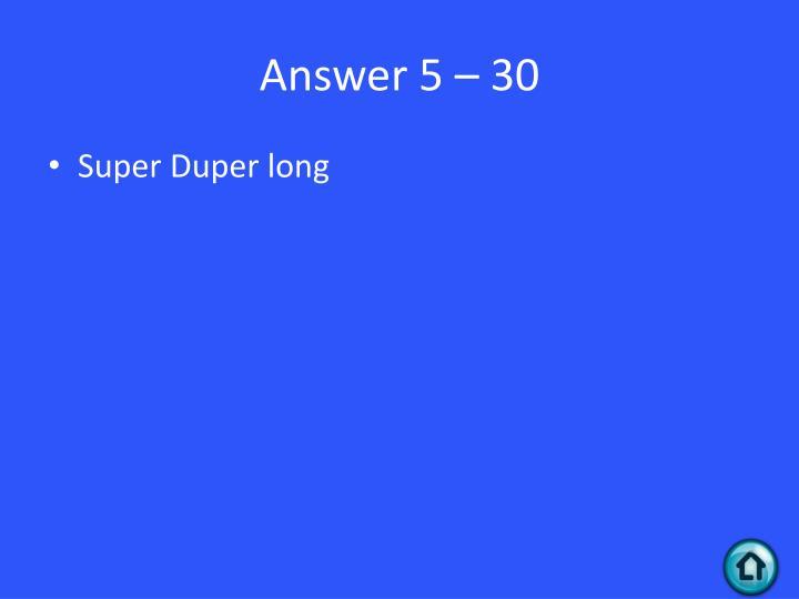 Answer 5 – 30