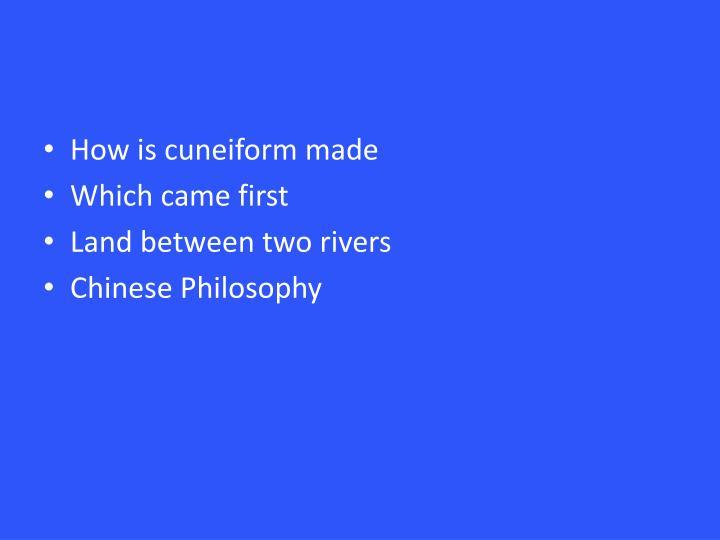 How is cuneiform made