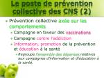 le poste de pr vention collective des cns 21