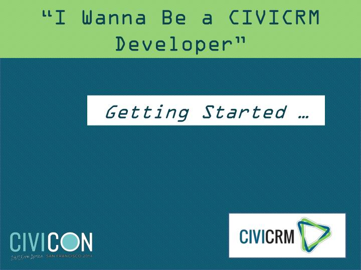 i wanna be a civicrm developer n.