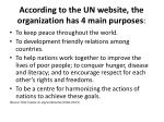 according to the un website the organization has 4 main purposes