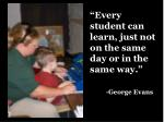 every student can learn just not on the same day or in the same way george evans
