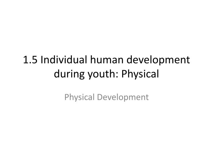 1 5 individual human development during youth physical n.