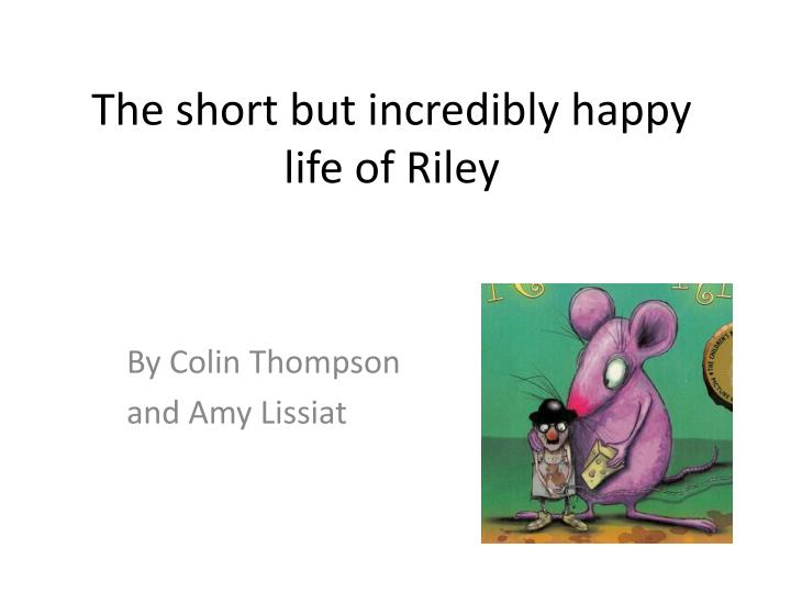 The short but incredibly happy life of riley