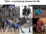 polio a paralysing disease for life