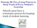 strategy 6 use a 6 step process to keep track of every student s learning