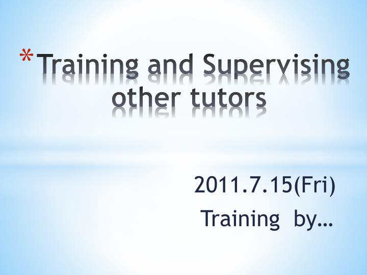 training and supervising other tutors n.