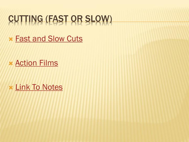 Fast and Slow Cuts