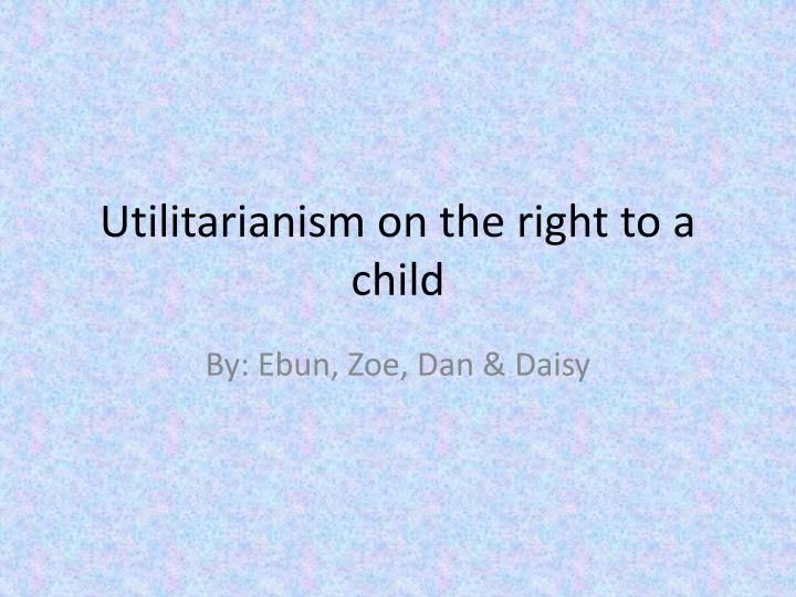 utilitarianism on the right to a child n.