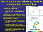 two of the current efforts to improve satellite data assimilation