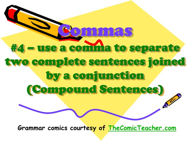commas 4 use a comma to separate two complete sentences joined by a conjunction compound sentences n.